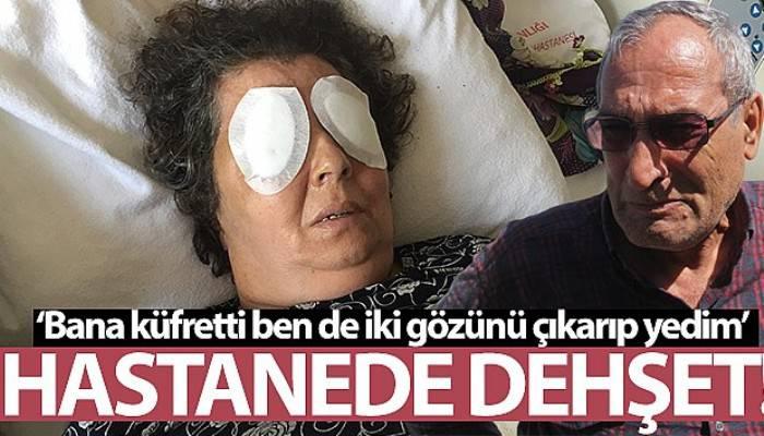 Hastanede dehşet: Şizofren kadın, bir hastanın gözlerini çıkardı