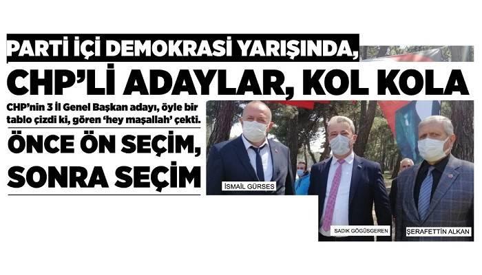 PARTİ İÇİ DEMOKRASİ YARIŞINDA, CHP'Lİ ADAYLAR, KOL KOLA