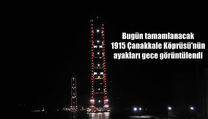 Bugün tamamlanacak 1915 Çanakkale Köprüsü'nün ayakları gece görüntülendi (VİDEO)