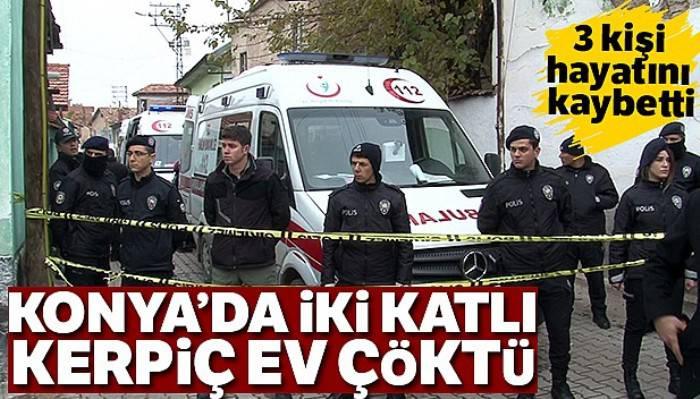 Konya'da iki katlı kerpiç ev çöktü: 3 ölü