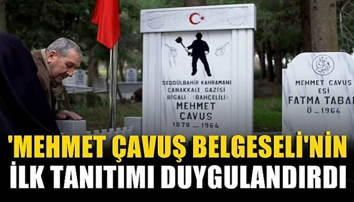 Mehmet Çavuş Belgeseli'nin İlk tanıtımı duygulandırdı (VİDEO)