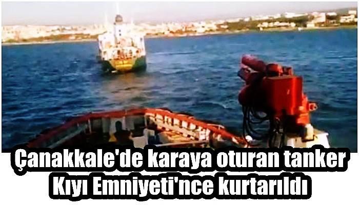 Çanakkale'de karaya oturan tanker Kıyı Emniyeti'nce kurtarıldı (VİDEO)