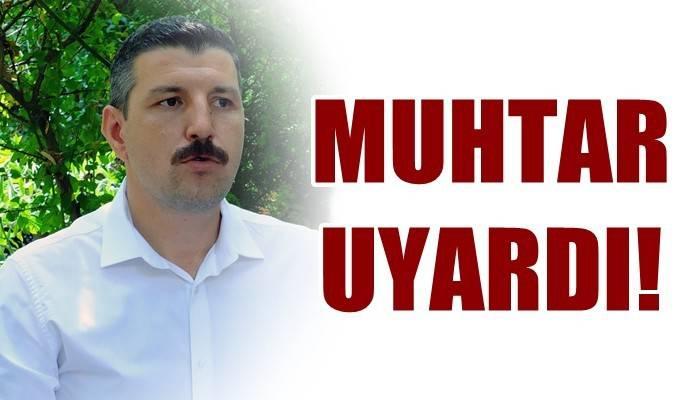 Muhtar Kızoğlu mahalle sakinlerini uyardı!