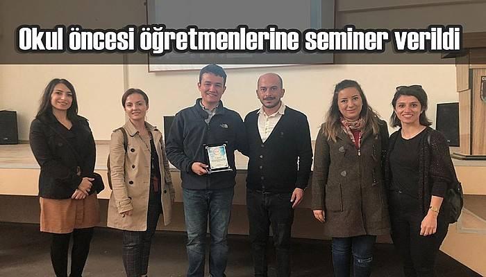 Okul öncesi öğretmenlerine seminer verildi