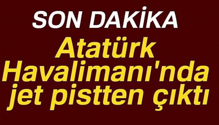Son dakika haberleri! Atatürk Havalimanı'nda jet pistten çıktı