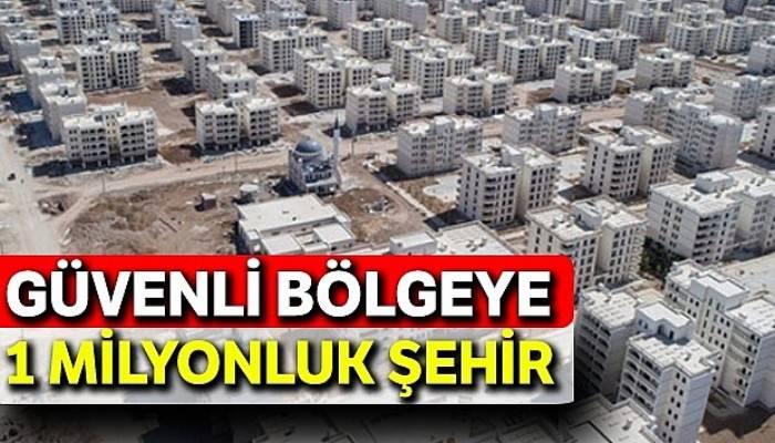 Güvenli bölgeye 1 milyonluk şehir