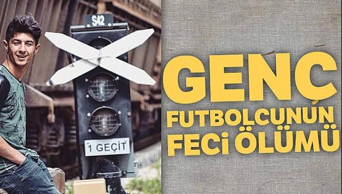 Genç futbolcunun feci ölümü