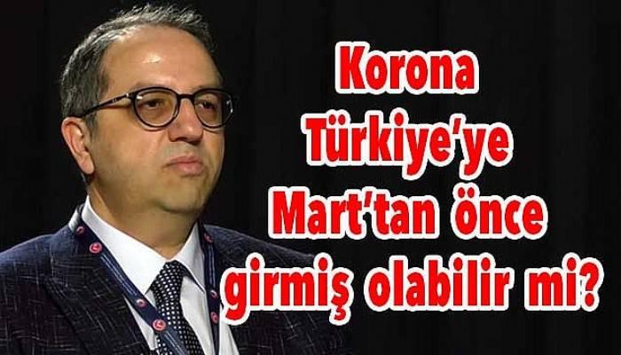 Korona Türkiye'ye Mart'tan önce girmiş olabilir mi?