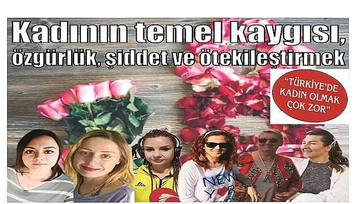 """""""TÜRKİYE'DE KADIN OLMAK ÇOK ZOR"""""""