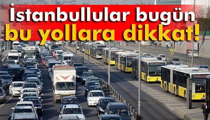İstanbul'da bazı yollar trafiğe kapatıldı |İstanbul'da kapalı olan yollar
