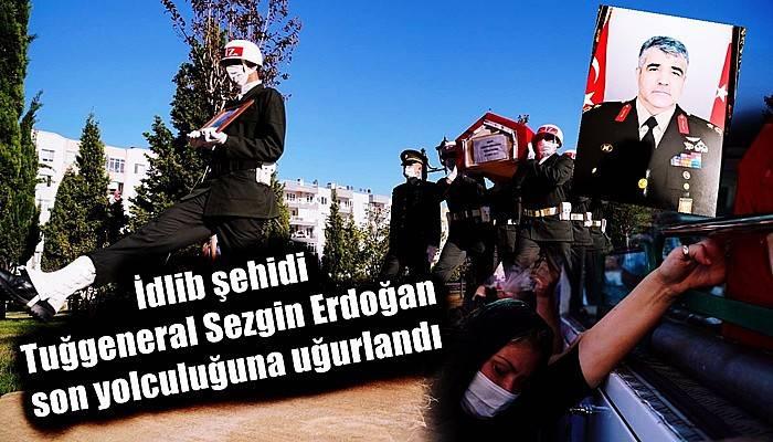 İdlib şehidi Tuğgeneral Sezgin Erdoğan son yolculuğuna uğurlandı