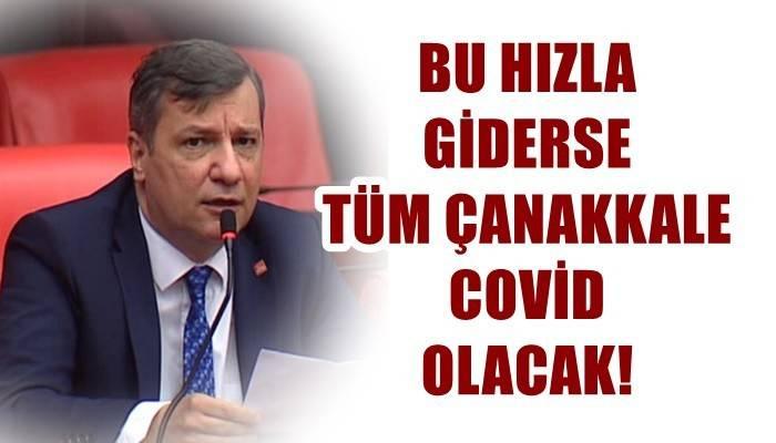 CHP Çanakkale Milletvekili Özgür Ceylan'dan Korkutan İddia: 'BİR AY SONRA TÜM ŞEHİR COVİD OLACAK!'