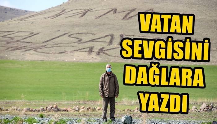 Vatan sevgisini dağlara yazdı (VİDEO)