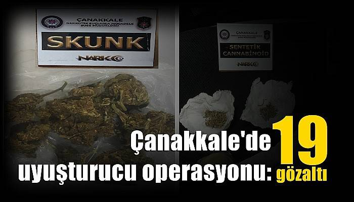 Çanakkale'de uyuşturucu operasyonu: 19 gözaltı
