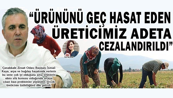 'ÜRÜNÜNÜ GEÇ HASAT EDEN ÜRETİCİMİZ ADETA CEZALANDIRILDI'