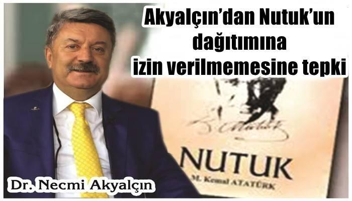 Akyalçın'dan Nutuk'un dağıtımına izin verilmemesine tepki