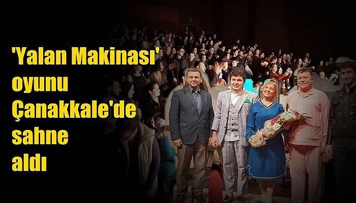 'Yalan Makinası' oyunu Çanakkale'de sahne aldı