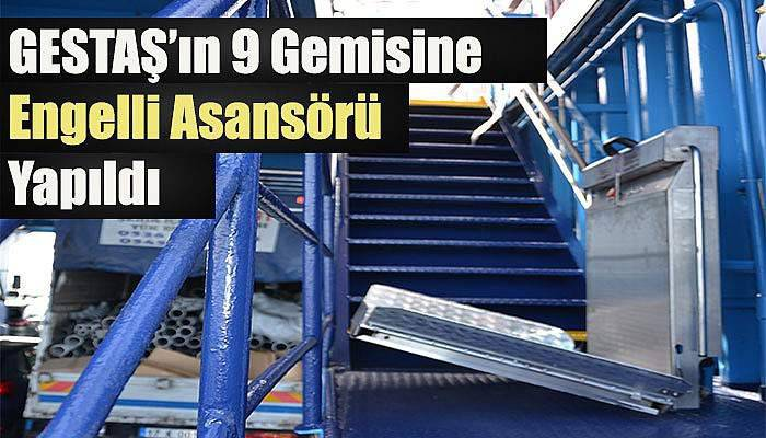 GESTAŞ'ın 9 gemisine engelli asansörü yapıldı