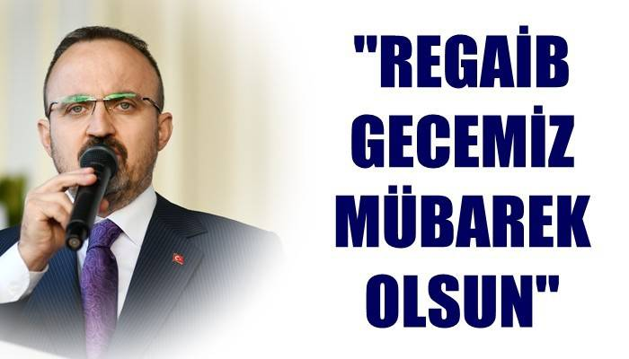 TURAN: 'REGAİB GECEMİZ MÜBAREK OLSUN'