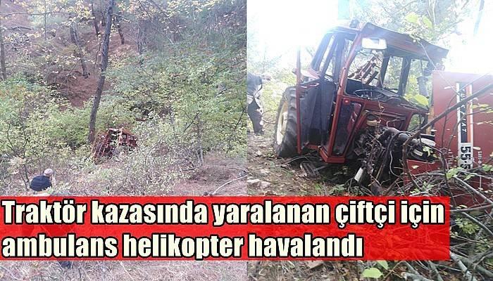 Traktör kazasında yaralanan çiftçi için ambulans helikopter havalandı