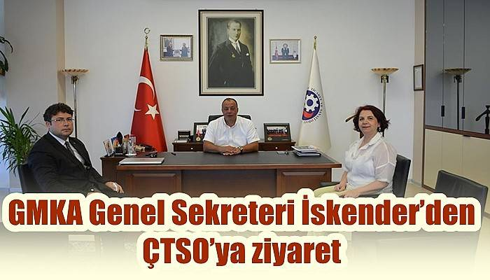 GMKA Genel Sekreteri İskender'den ÇTSO'ya ziyaret