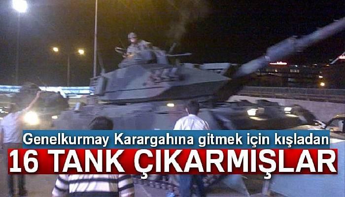 Genelkurmay Karargahına gitmek için kışladan 16 tank çıkarmışlar