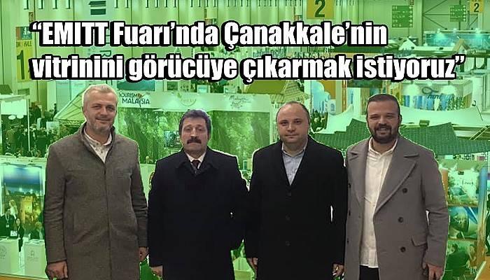 """""""EMITT Fuarı'nda Çanakkale'nin vitrinini görücüye çıkarmak istiyoruz"""""""