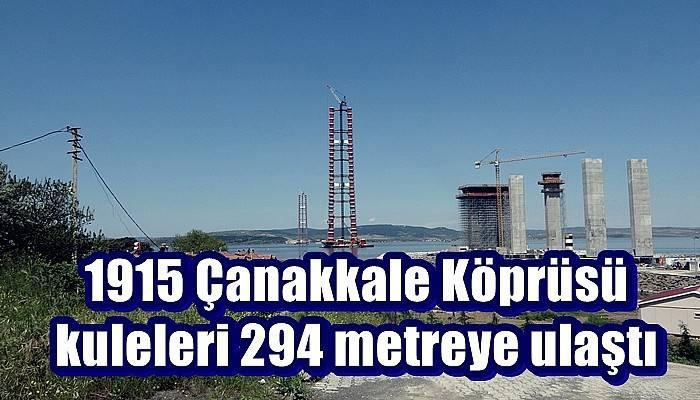 1915 Çanakkale Köprüsü kuleleri 294 metreye ulaştı (VİDEO)