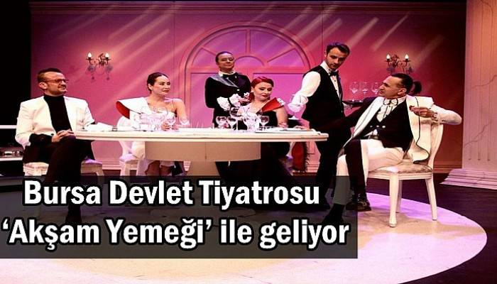 Bursa Devlet Tiyatrosu 'Akşam Yemeği' ile geliyor
