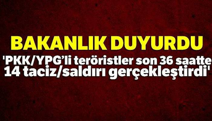 MSB: 'PKK/YPG'li teröristler son 36 saatte 14 taciz/saldırı gerçekleştirdi'