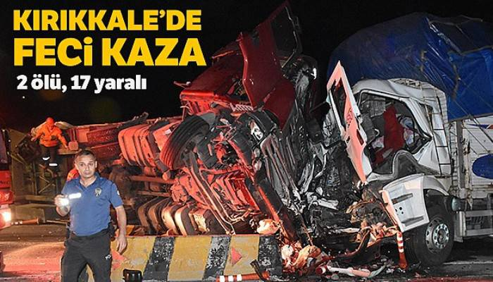Kırıkkale'de feci kaza: 2 ölü, 17 yaralı