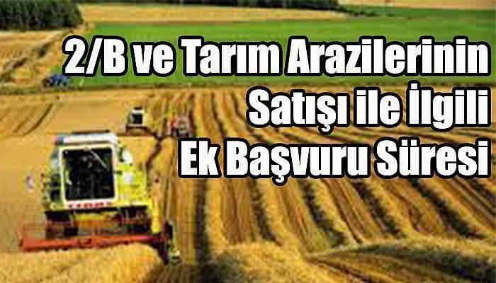 2/B ve Tarım Arazilerinin Satışı ile İlgili Ek Başvuru Süresi