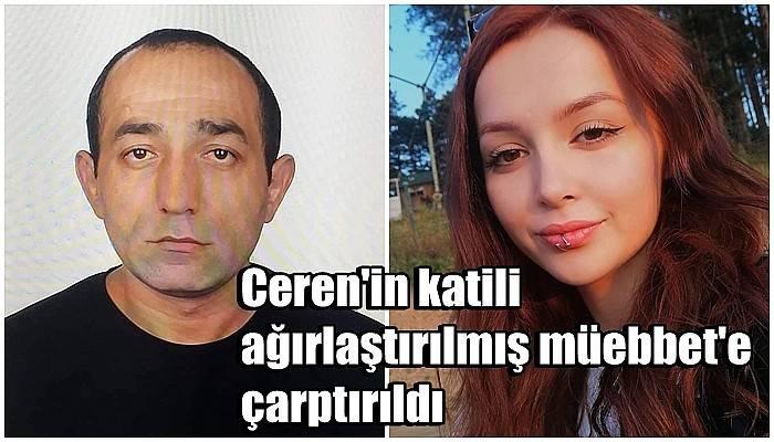 Ceren Özdemir'in katili ağırlaştırılmış müebbet cezasına çarptırıldı (VİDEO)