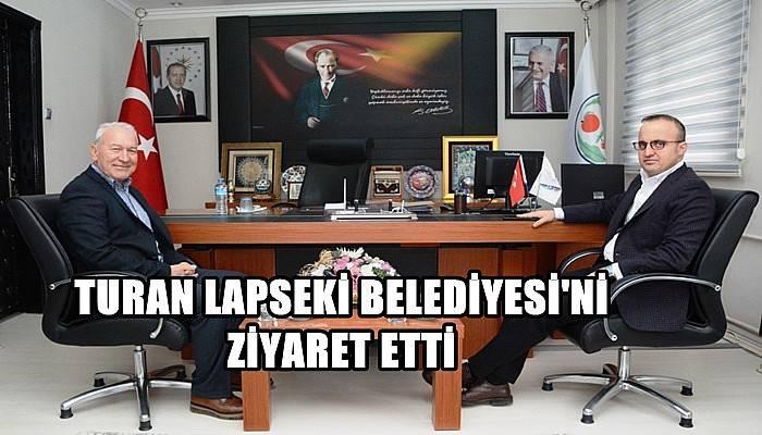 Turan Lapseki Belediyesi'ni Ziyaret Etti