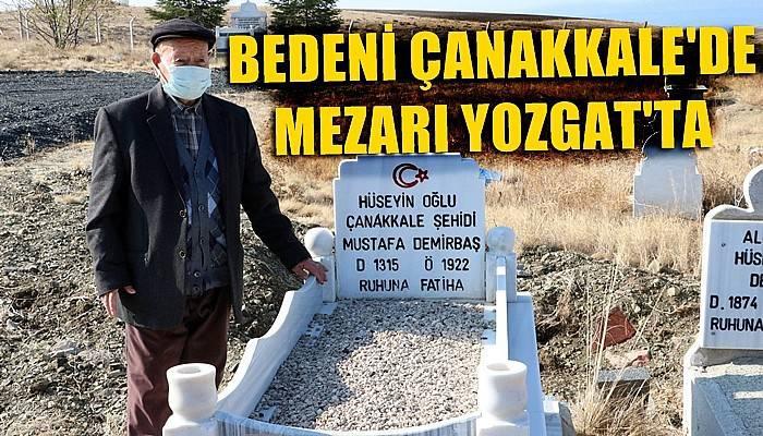 Bedeni Çanakkale'de mezarı Yozgat'ta (VİDEO)