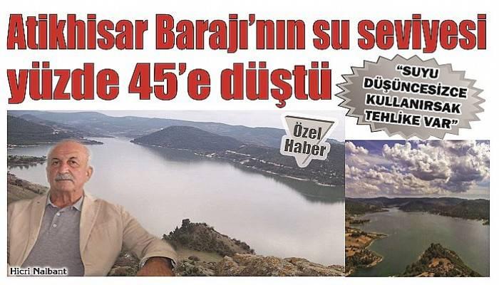 Atikhisar Barajı'nın su seviyesi yüzde 45'e düştü