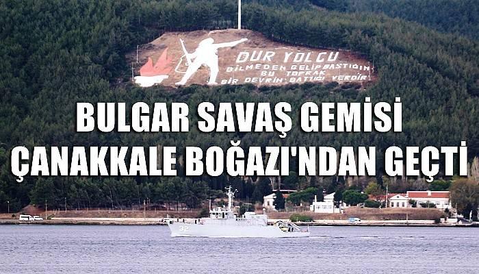 Bulgar savaş gemisi Çanakkale Boğazı'ndan geçti (VİDEO)