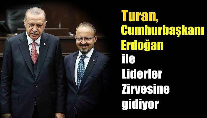 Turan, Cumhurbaşkanı Erdoğan ile Liderler Zirvesine gidiyor