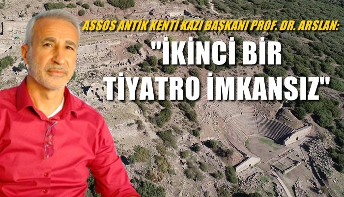 ASSOS ANTİK KENTİ KAZI BAŞKANI PROF. DR. ARSLAN İDDİALARA YANIT VERDİ
