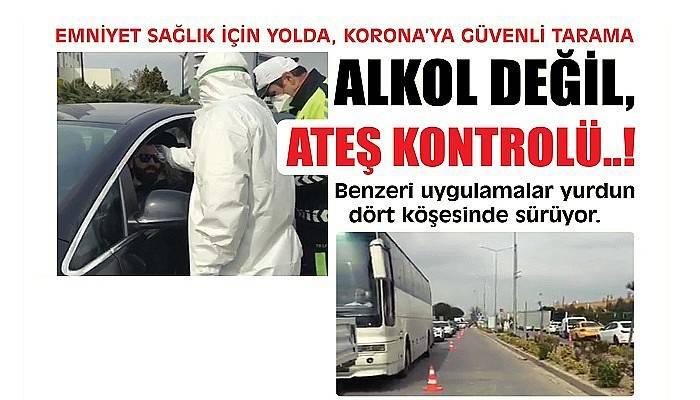 ALKOL DEĞİL, ATEŞ KONTROLÜ..!