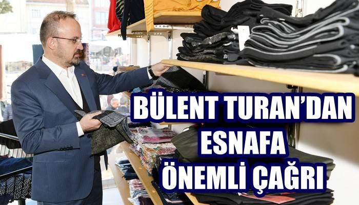 BÜLENT TURAN'DAN ESNAFA ÖNEMLİ ÇAĞRI