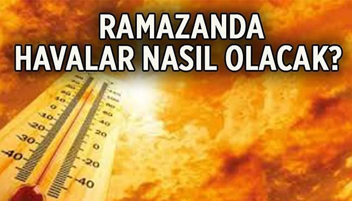 Ramazan'ın ilk haftası hava nasıl olacak?