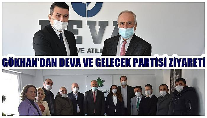 Gökhan'dan DEVA ve Gelecek Partisi ziyareti