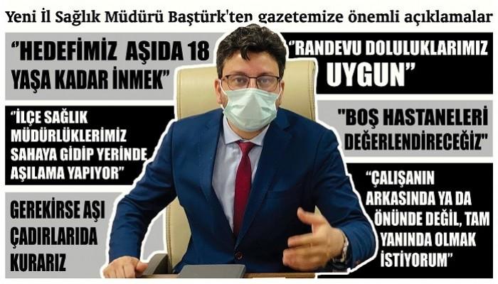 Yeni İl Sağlık Müdürü Baştürk'ten gazetemize önemli açıklamalar: 'HEDEFİMİZAŞIDA 18 YAŞA KADAR İNMEK'