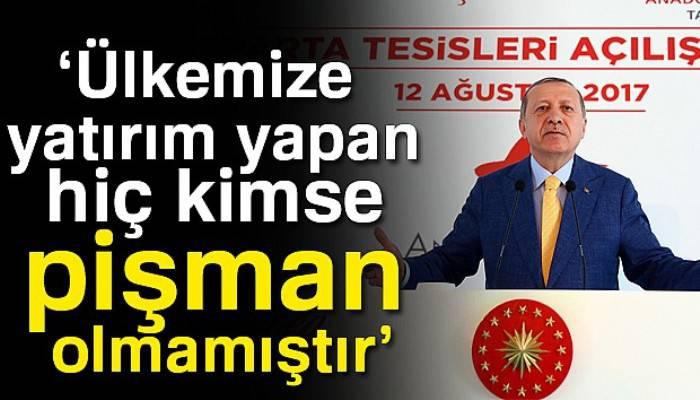 Cumhurbaşkanı Erdoğan: Ülkemize yatırım yapan hiç kimse pişman olmamıştır