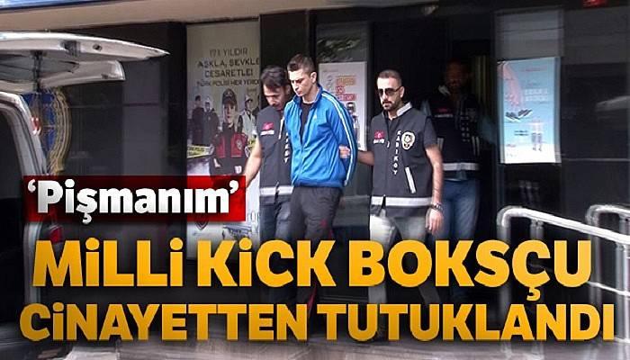 Milli kick boksçu cinayetten tutuklandı