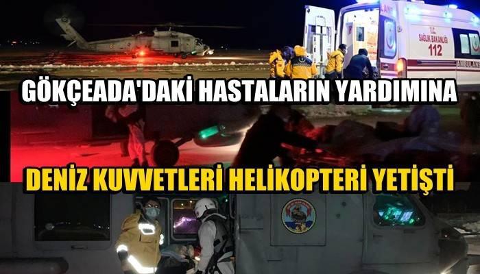Feribot seferi yapılamayan Gökçeada'daki hastaların yardımına Deniz Kuvvetleri helikopteri yetişti