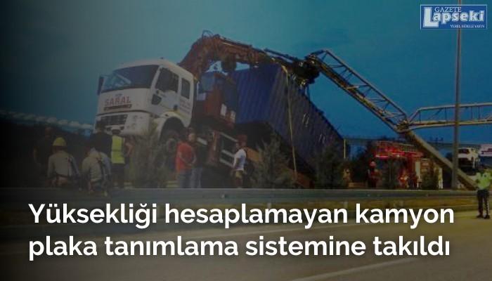 Yüksekliği hesaplamayan kamyon plaka tanımlama sistemine takıldı