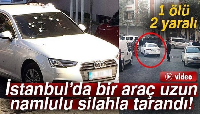 Gaziosmanpaşa'da bir araç uzun namlulu silahla tarandı: 1 ölü, 2 ağır yaralı