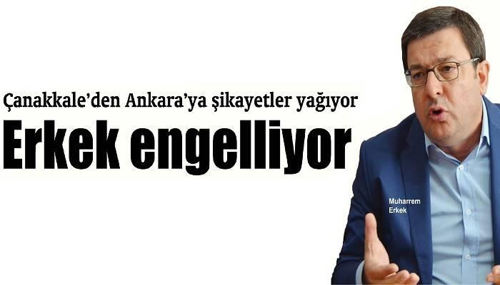 Çanakkale'den Ankara'ya şikayetler yağıyor: Erkek engelliyor